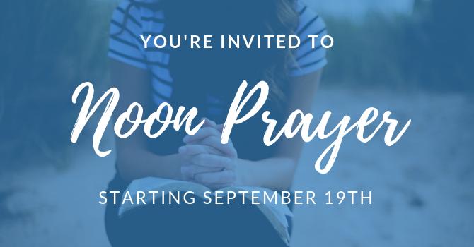 Noon Prayer Starting on Wednesday September 19th image