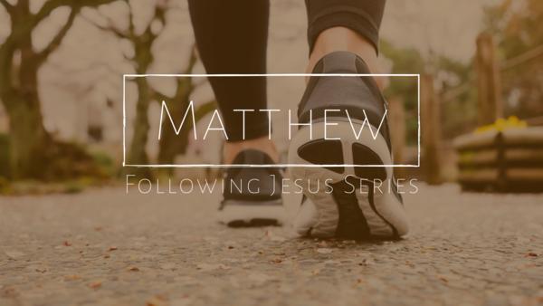 Matthew: Following Jesus