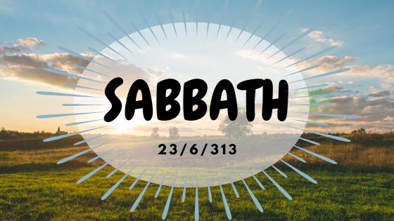 Sabbath: 23/6/313