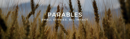 Parables: small stories, big impact