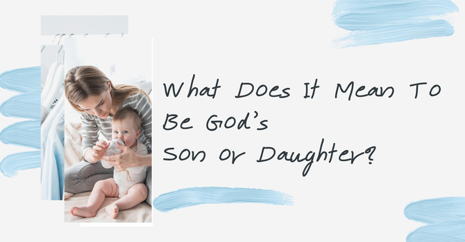What Does It Mean To Be God's Son Or Daughter?