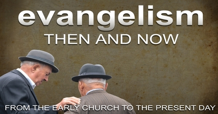Evangelism: Then and Now