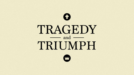 Tragedy And Triumph