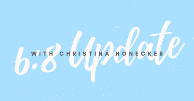 6:8 Update with Christina Honecker