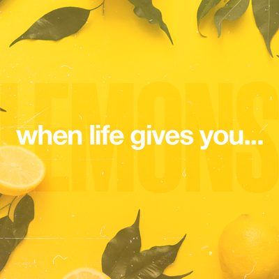 When Life Gives You...