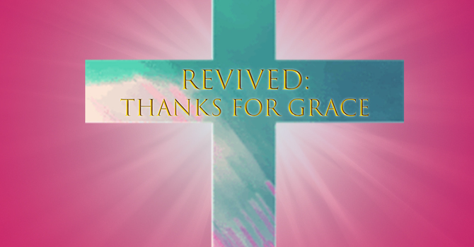 REVIVED: Thanks for Grace