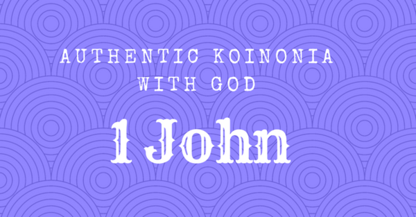 1 John: Authentic Koinonia