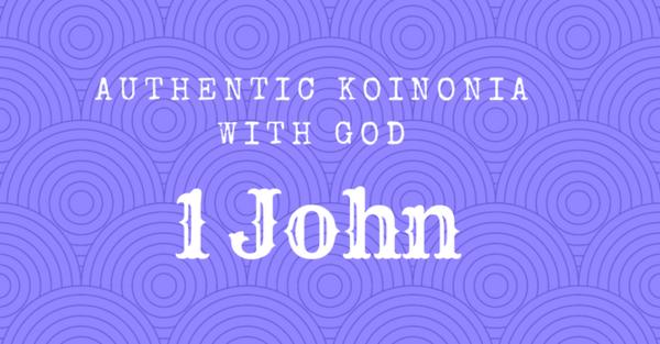 1 John: Authentic Koinonia