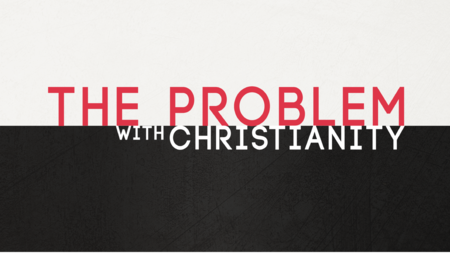The Problem With Christianity
