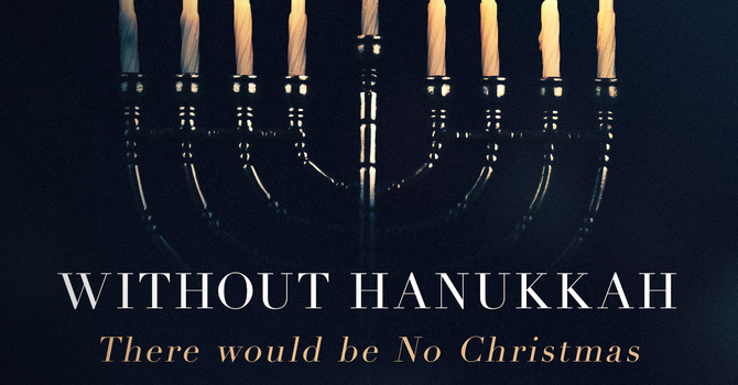 Without Hannukah, There Would be No Christmas