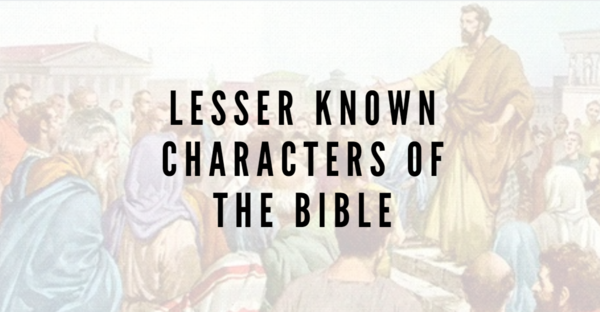 Lesser Known Characters of the Bible