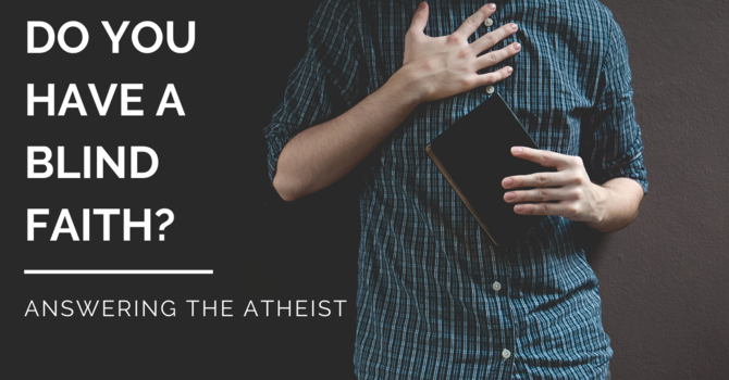 Answering the Atheist: Blind Faith