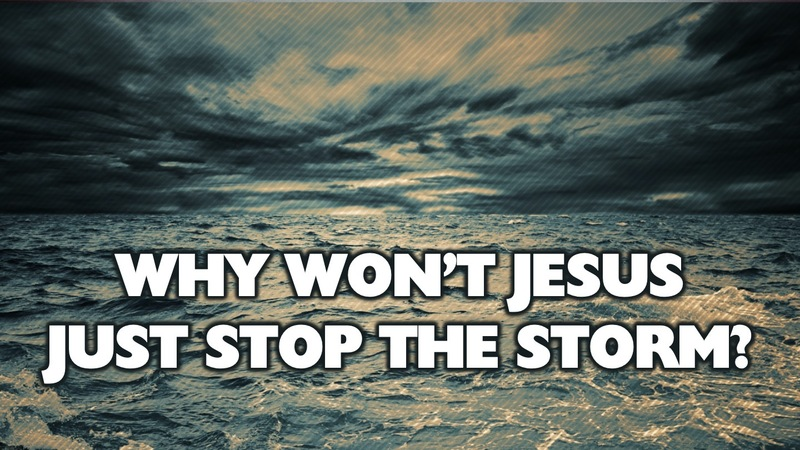 Why Won't Jesus Just Stop the Storm