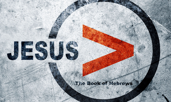 Hebrews: Jesus is Better