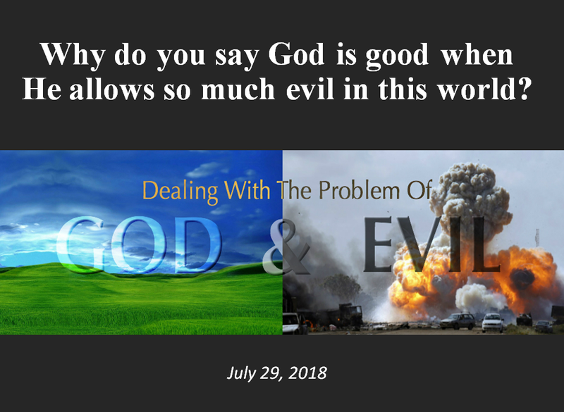 Why Do You Say God Is Good When He Allows So Much Evil In The World?