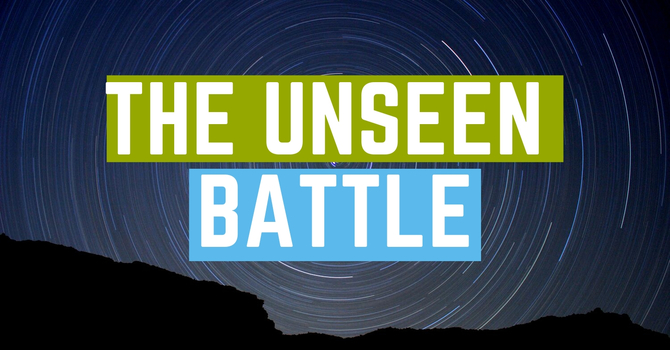 The Unseen Battle Pt.1