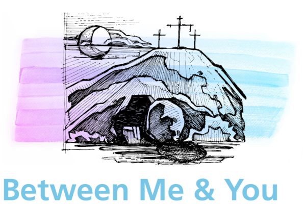 Lent 2018: Between Me & You
