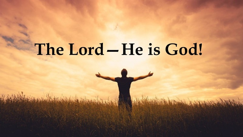 The Lord -- He is God