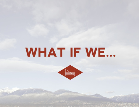 What if We...