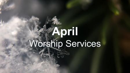 April - Worship Services