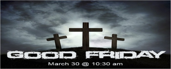 Good Friday Service March 30th 2018