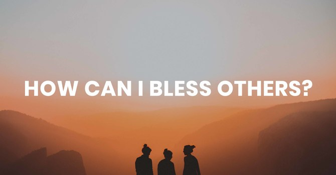 How Can I Bless Others?