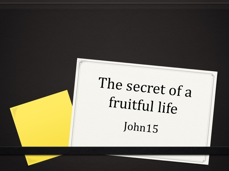 The Secret of a Fruitful Life