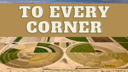 To Every Corner