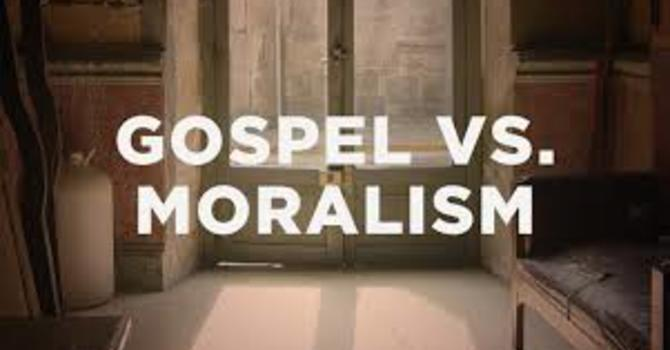 Moralism is NOT the Gospel (But many Christians think it is) image