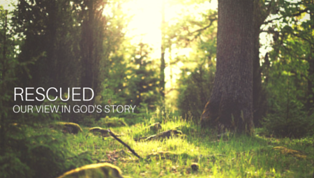 Rescued - Our View in God's Story