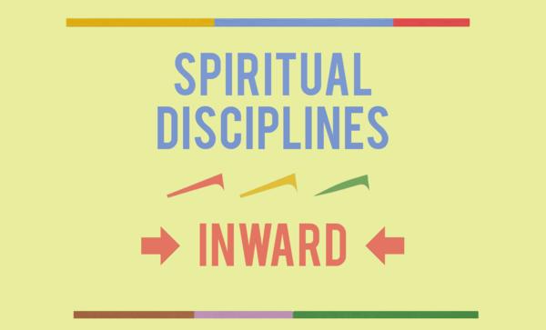 Spiritual Disciplines - Inward