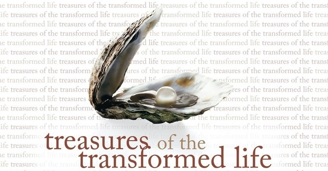 Treasures of the Transformed Life - Week 3