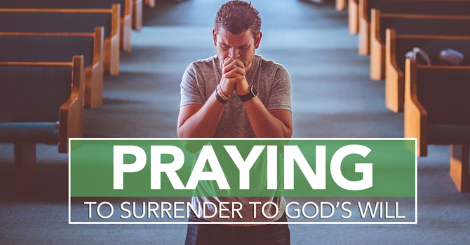 PRAYING TO SURRENDER TO GOD'S WILL image