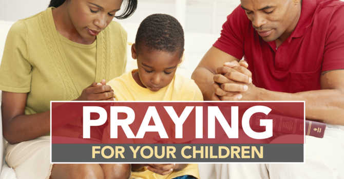PRAYING FOR YOUR CHILDREN image