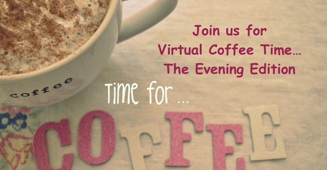 Virtual Coffee Time - The Evening Edition!