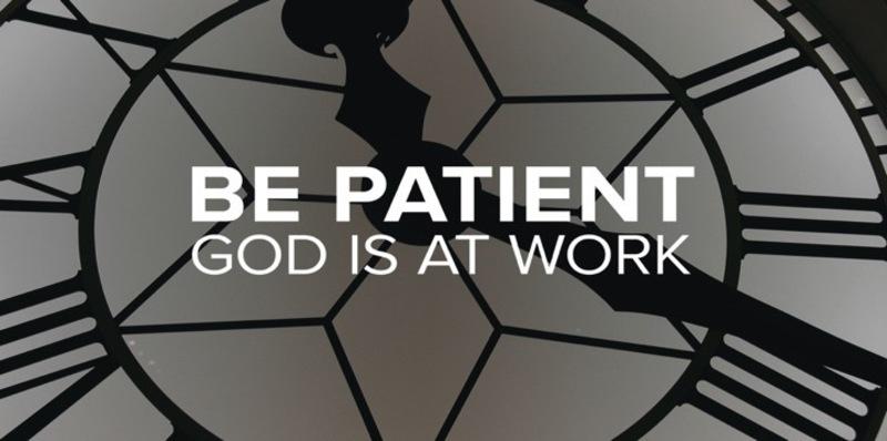 Be Patient just as God is Patient