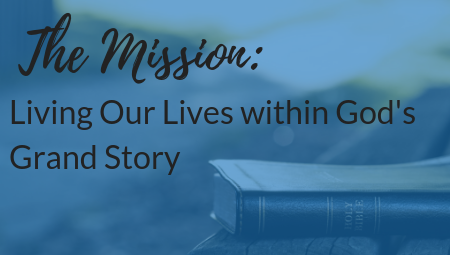 The Mission: Living our Lives within God's Grand Story