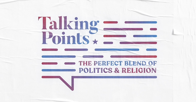 Talking Points - The Perfect Blend of Politics & Religion image