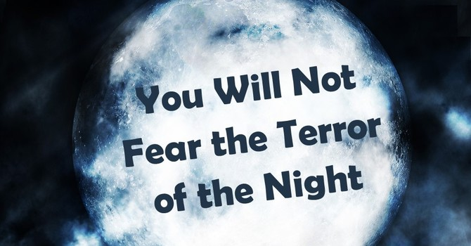 You Will Not Fear the Terror of the Night