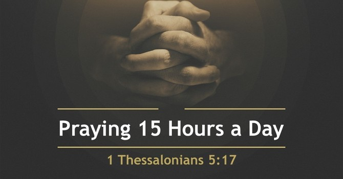 Praying 15 Hours a Day