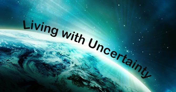 Living in Uncertainty