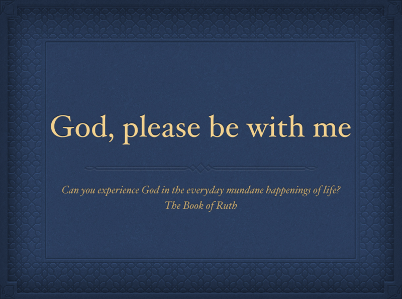 God, please be with me