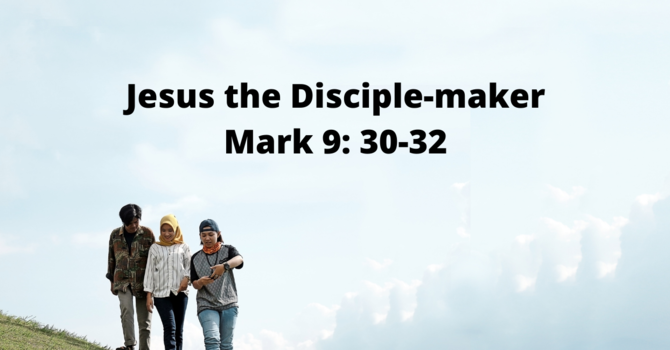 Jesus The Disciple-maker