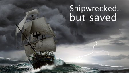Shipwrecked But Saved