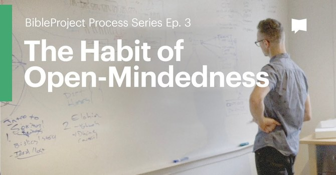 Thoughtful Thursday | The Habit of Open-Mindedness by The Bible Project image