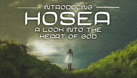 Introducing Hosea:  A Look into the Heart of God