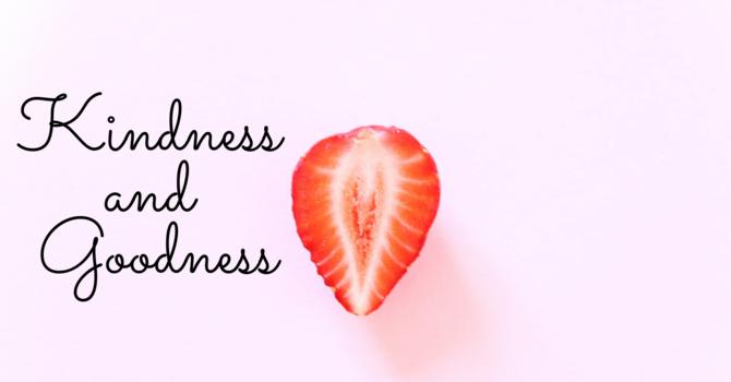 Kindness & Goodness