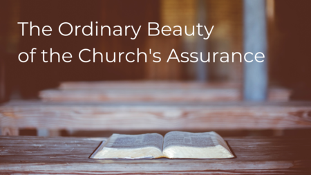 The Ordinary Beauty of the Church's Assurance
