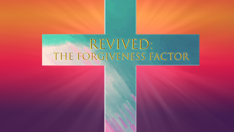 REVIVED: The Forgiveness Factor