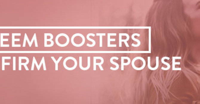Self-Esteem Boosters: 4 Ways to Affirm Your Spouse